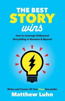Morgan James Publishing: The Best Story Wins, Matthew Luhn
