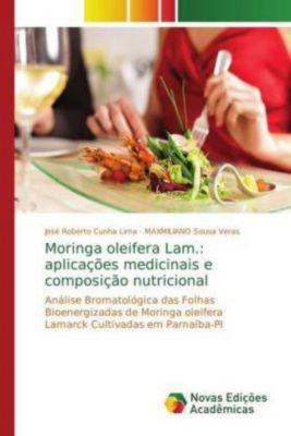 Moringa oleifera Lam.: aplicações medicinais e composição nutricional, José Roberto Cunha Lima, MAXMILIANO Sousa Veras