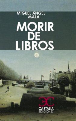 Morir de libros, Miguel Ángel Mala