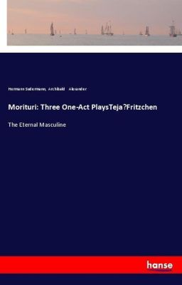 Morituri: Three One-Act PlaysTeja-Fritzchen, Hermann Sudermann, Archibald Alexander