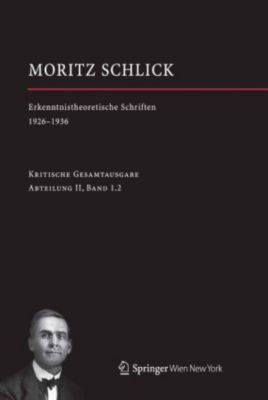 Moritz Schlick. Gesamtausgabe: Moritz Schlick. Erkenntnistheoretische Schriften 1926-1936