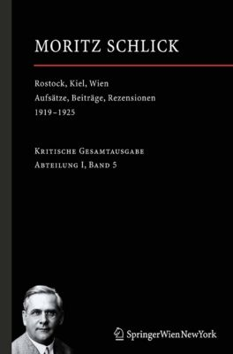 Moritz Schlick. Gesamtausgabe: Rostock, Kiel, Wien, Moritz Schlick