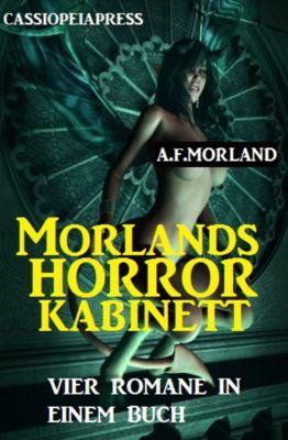 Morlands Horror-Kabinett: Vier Gruselromane, A. F. Morland