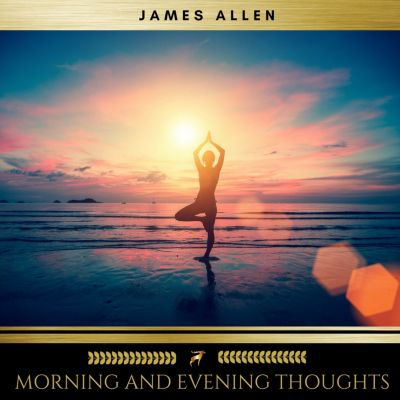 Morning and Evening Thoughts, James Allen