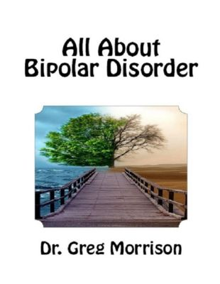 Morrison, D: All About Bipolar Disorder, Dr. Greg Morrison