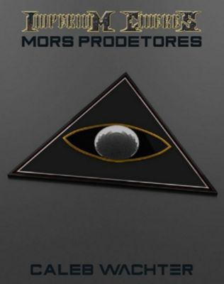 Mors Prodetores: The Chimera Adjustment: Book Three (Imperium Cicernus 3), Caleb Wachter