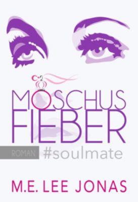 MOSCHUSFIEBER #soulmate, M.E. Lee Jonas