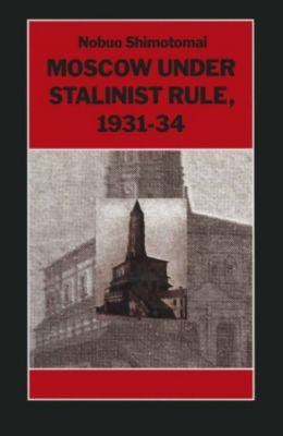 Moscow under Stalinist Rule, 1931-34, Elliot Aronson, Nobuo Shimotomai