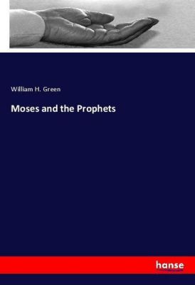 Moses and the Prophets, William H. Green