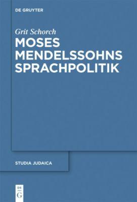 Moses Mendelssohns Sprachpolitik, Grit Schorch