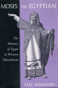 Moses the Egyptian, Jan Assmann