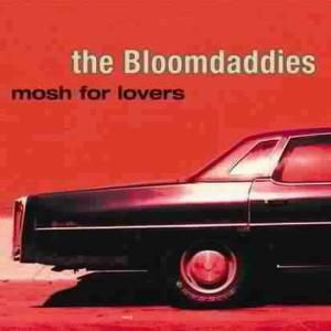 Mosh For Lovers, The Bloomdaddies