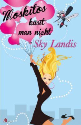 Moskitos küsst man nicht: Liebesroman, Sky Landis