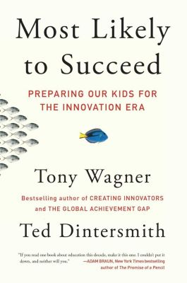 Most Likely to Succeed, Tony Wagner, Ted Dintersmith