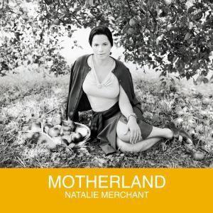 Motherland, Natalie Merchant