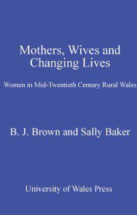 Mothers, Wives and Changing Lives, Sally Baker, Brian J Brown