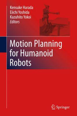 Motion Planning for Humanoid Robots, Kazuhito Yokoi, Kensuke Harada, Eiichi Yoshida