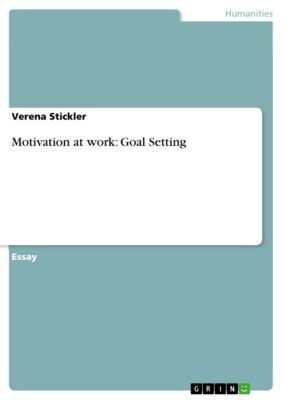 Motivation at work: Goal Setting, Verena Stickler