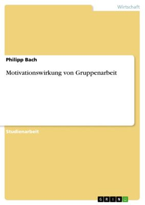 Motivationswirkung von Gruppenarbeit, Philipp Bach