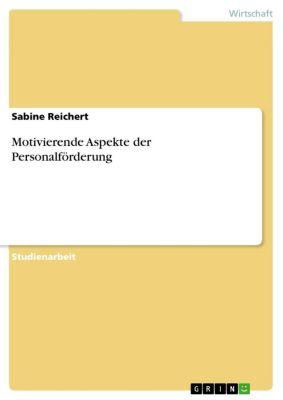 Motivierende Aspekte der Personalförderung, Sabine Reichert