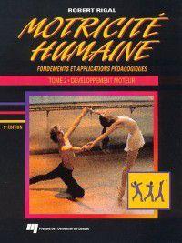 Motricité humaine. Fondements et applications pédagogiques - Tome 2, Robert Rigal