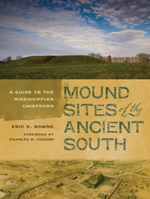 Mound Sites of the Ancient South, Eric Bowne