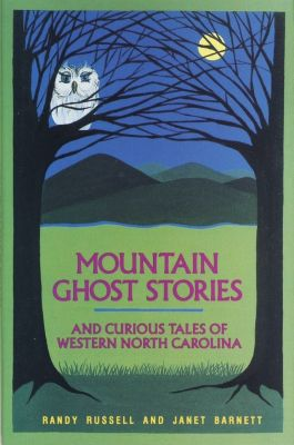 Mountain Ghost Stories and Curious Tales of Western North Carolina, Randy Russell, Janet Barnett
