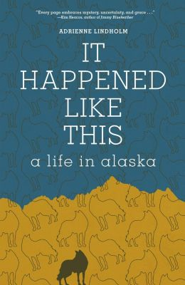 Mountaineers Books: It Happened Like This, Adrienne Lindholm