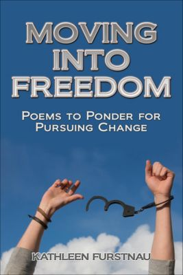 Moving Into: Poems to Ponder Series: Moving Into Freedom: Poems to Ponder for Pursuing Change, Kathleen Furstnau