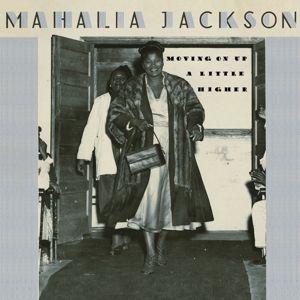 Moving On Up A Little Higher, Mahalia Jackson