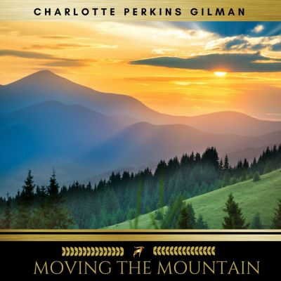 Moving the Mountain, Charlotte Perkins Gilman