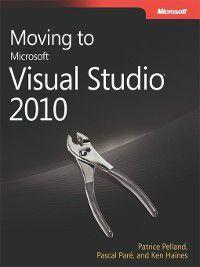 Moving to Microsoft® Visual Studio® 2010, Patrice Pelland, Ken Haines, Pascal Pare