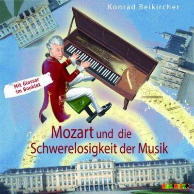 Mozart und die Schwerelosigkeit der Musik, 1 Audio-CD, Konrad Beikircher