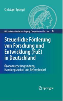 MPI Studies on Intellectual Property and Competition Law: Steuerliche Förderung von Forschung und Entwicklung (FuE) in Deutschland, Christoph Spengel