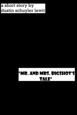 Mr. and Mrs. Bigshot's Tale, Dustin Lewit