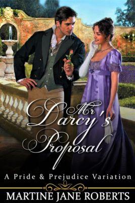 Mr Darcy's Proposal. A Darcy & Elizabeth Story, Martine Jane Roberts