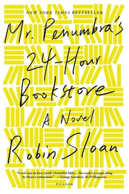 Mr Penumbra's 24-Hour Bookstore, Robin Sloan