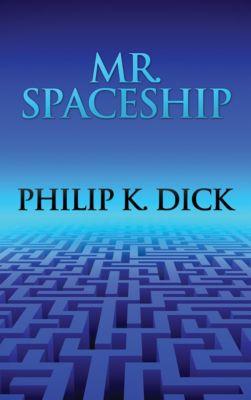 Mr. Spaceship, Philip K. Dick
