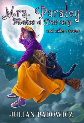Mrs. Parsley Makes a Delivery and Other Stories, Julian Padowicz