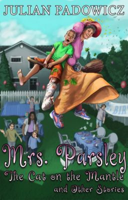 Mrs. Parsley: The Cat on the Mantle and Other Stories, Julian Padowicz