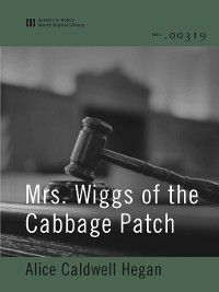 Mrs. Wiggs of the Cabbage Patch (World Digital Library Edition), Alice Caldwell Hegan