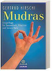 Mudras, FingerYoga für Gesundheit, Vitalität und innere Ruhe, Gertrud Hirschi