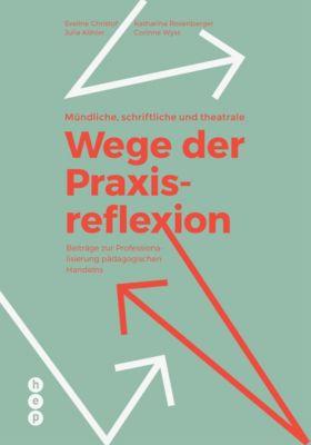 Mündliche, schriftliche und theatrale Wege der Praxisreflexion (E-Book), Katharina Rosenberger, Eveline Christof, Julia Köhler, Corinne Wyss
