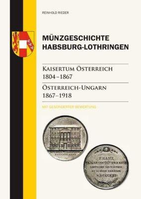 Münzgeschichte Habsburg-Lothringen - Reinhold Rieder |