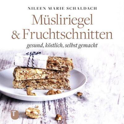 Müsliriegel & Fruchtschnitten - Nileen Marie Schaldach |
