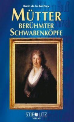 Mütter berühmter Schwabenköpfe - Karin de la Roi-Frey |