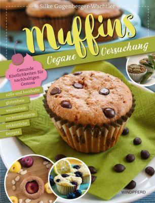 Muffins - Vegane Versuchung, Silke Gugenberger-Wachtler