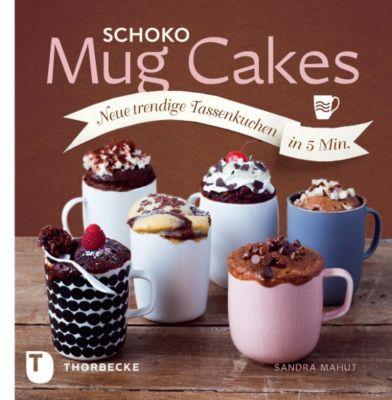 Mug Cakes: Schoko Mug Cakes, Sandra Mahut