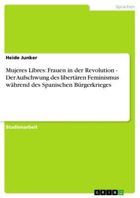 Mujeres Libres:  Frauen in der Revolution -  Der Aufschwung des libertären Feminismus während des Spanischen Bürgerkrieges, Heide Junker