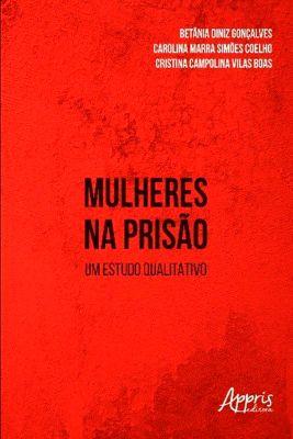 Mulheres na Prisão: Um Estudo Qualitativo, Carlos Augusto Alcântara Machado